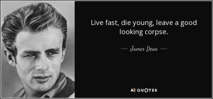 quote-live-fast-die-young-leave-a-good-looking-corpse-james-dean-47-99-73